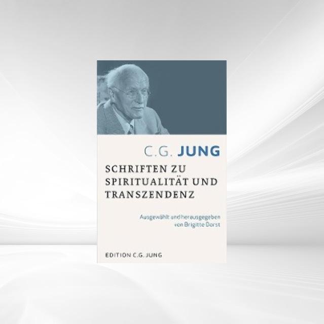 C.G.Jung:Schriften zu Spiritualität und Transzendenz als Buch von Carl G. Jung