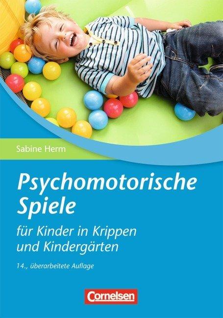Psychomotorische Spiele für Kinder in Krippen und Kindergärten als Buch von Sabine Herm