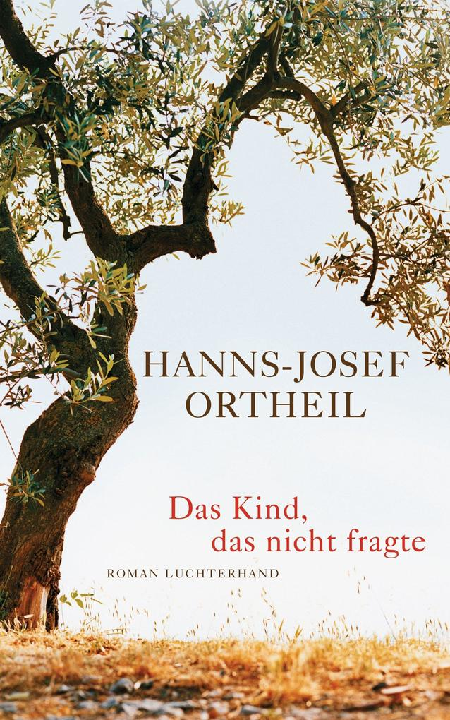 Das Kind, das nicht fragte als eBook von Hanns-Josef Ortheil