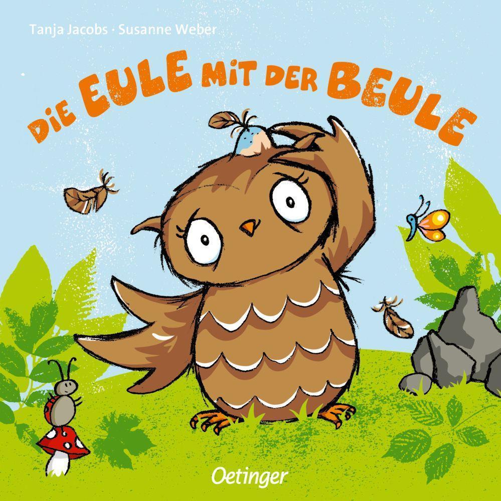 Die Eule mit der Beule als Buch von Susanne Weber, Tanja Jacobs