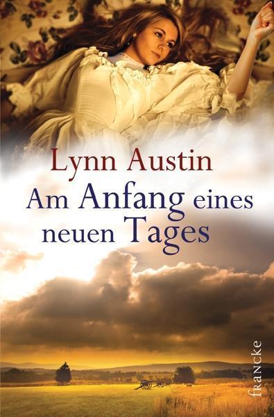 Am Anfang eines neuen Tages als Buch von Lynn Austin