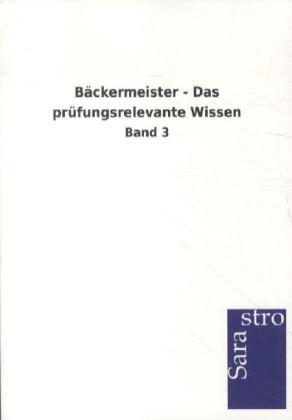 Bäckermeister - Das prüfungsrelevante Wissen als Buch von