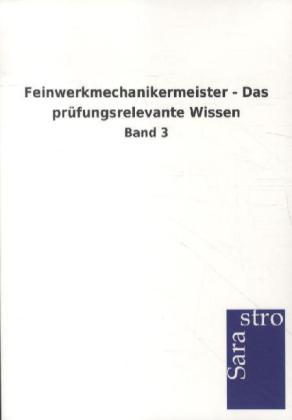 Feinwerkmechanikermeister - Das prüfungsrelevante Wissen als Buch von