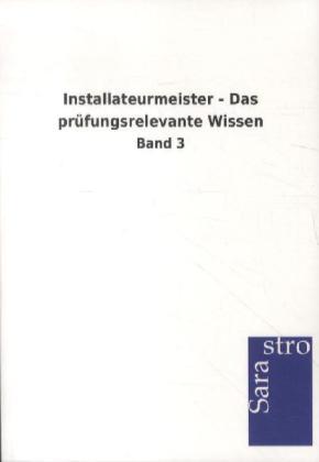 Installateurmeister - Das prüfungsrelevante Wissen als Buch von