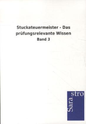 Stuckateuermeister - Das prüfungsrelevante Wissen als Buch von