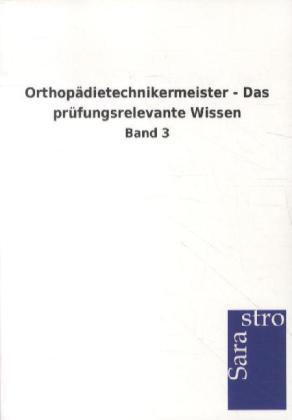 Orthopädietechnikermeister - Das prüfungsrelevante Wissen als Buch von