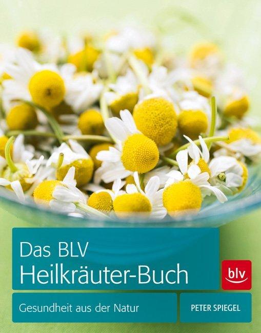 Das BLV Heilkräuter-Buch als Buch von Peter Spiegel