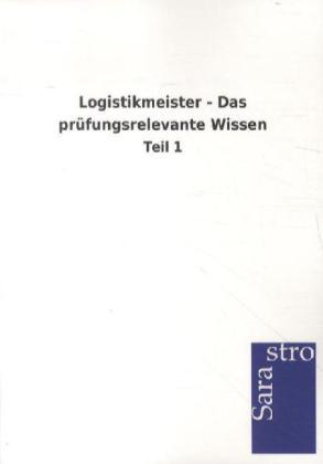 Logistikmeister - Das prüfungsrelevante Wissen als Buch von