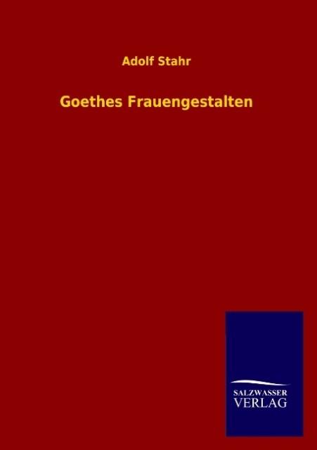 Goethes Frauengestalten als Buch von Adolf Stahr