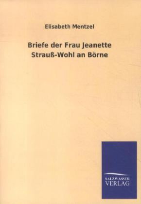 Briefe der Frau Jeanette Strauß-Wohl an Börne als Buch von Elisabeth Mentzel