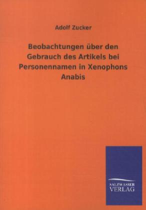 Beobachtungen über den Gebrauch des Artikels bei Personennamen in Xenophons Anabis als Buch von Adolf Zucker