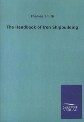 The Handbook of Iron Shipbuilding als Buch von Thomas Smith