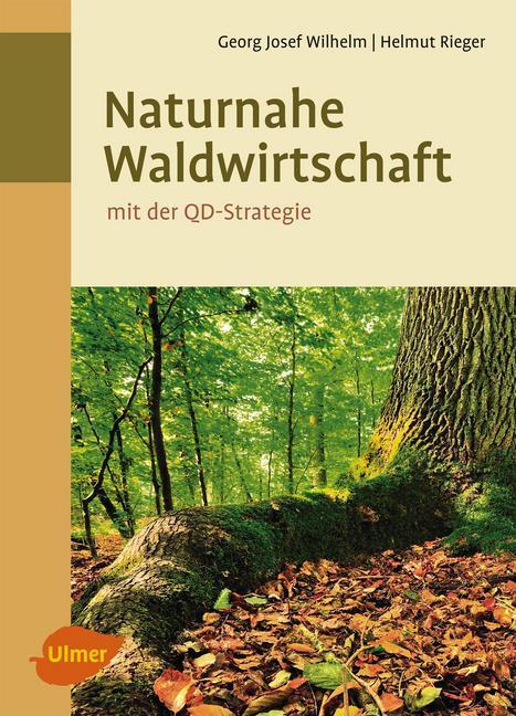 Naturnahe Waldwirtschaft - mit der QD-Strategie als Buch von Georg Josef Wilhelm, Helmut Rieger
