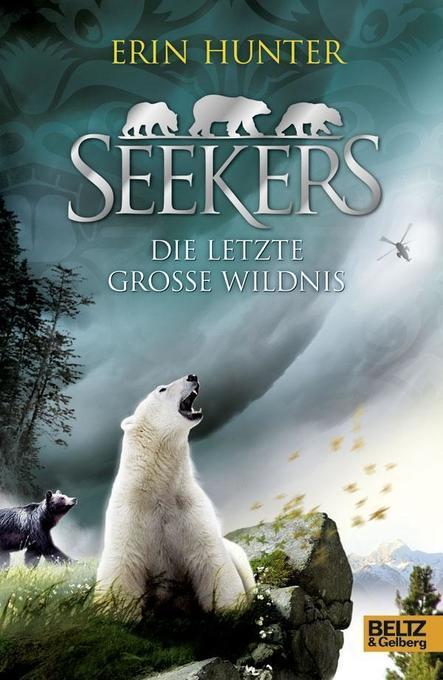 Seekers 04. Die Letzte Große Wildnis als Buch von Erin Hunter