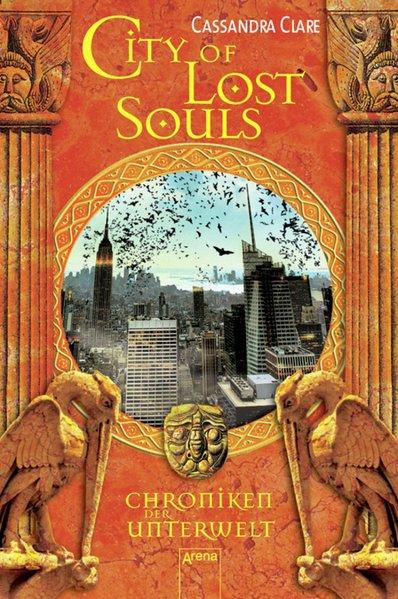 Chroniken der Unterwelt 05. City of Lost Souls als Buch von Cassandra Clare