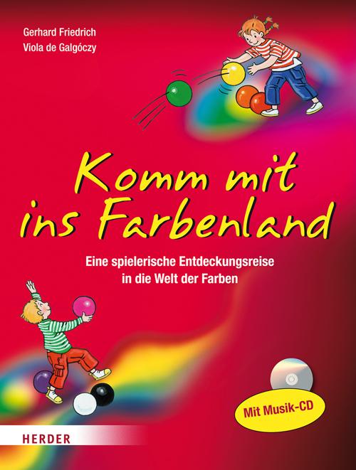 Komm mit ins Farbenland als Buch von Gerhard Friedrich, Viola de Galgóczy