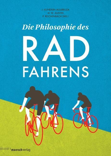 Die Philosophie des Radfahrens als Buch von Jesus Ilundáin-Agurruza, Michael W. Austin, Peter Reichenbach