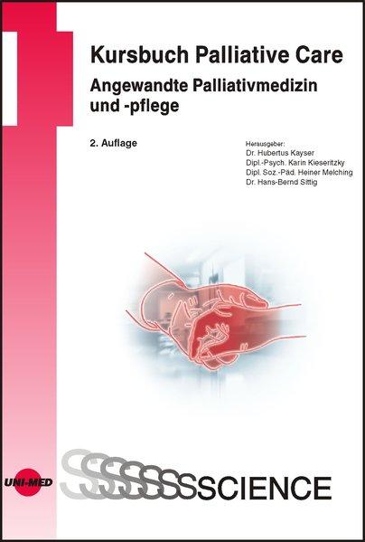 Kursbuch Palliative Care. Angewandte Palliativmedizin und -pflege als Buch von