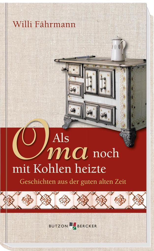 Als Oma noch mit Kohlen heizte als Buch von Willi Fährmann