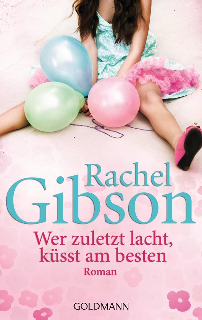 Wer zuletzt lacht, küsst am besten als eBook von Rachel Gibson