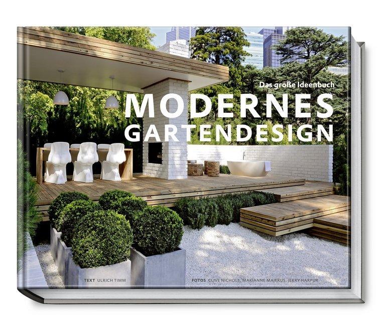 Modernes Gartendesign - Das große Ideenbuch als Buch von Ulrich Timm