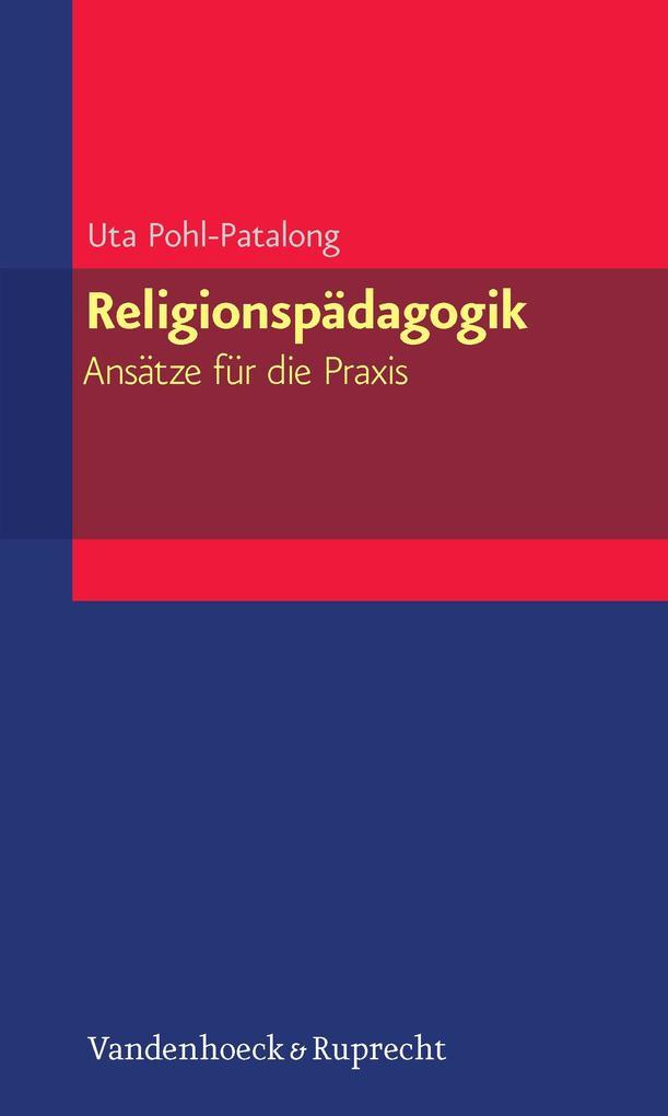 Religionspädagogik - Ansätze für die Praxis als Buch von Uta Pohl-Patalong