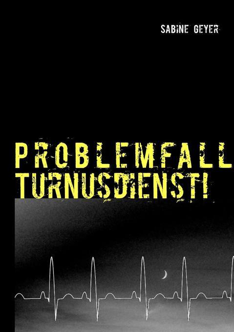 Problemfall Turnusdienst! als eBook von Sabine Geyer