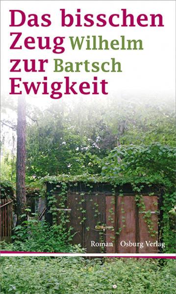 Das bisschen Zeug zur Ewigkeit als Buch von Wilhelm Bartsch