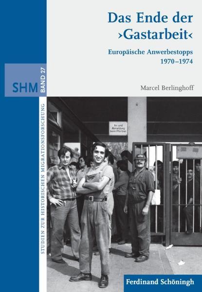 Das Ende der Gastarbeit als Buch von Marcel Berlinghoff