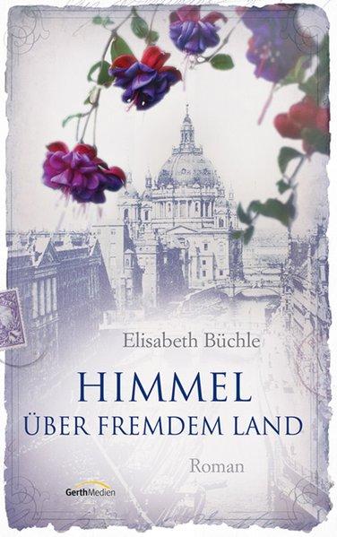 Himmel über fremdem Land als Buch von Elisabeth Büchle