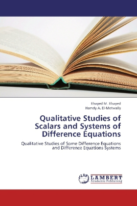 Qualitative Studies of Scalars and Systems of Difference Equations als Buch von Elsayed M. Elsayed, Hamdy A. El-Metwally