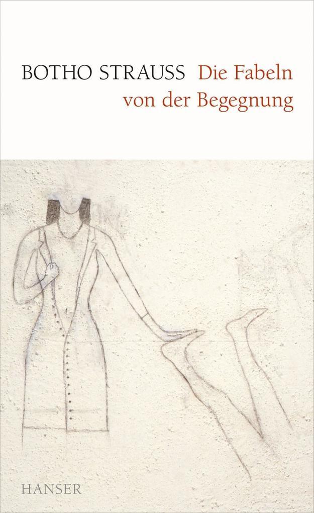 Die Fabeln von der Begegnung als Buch von Botho Strauß