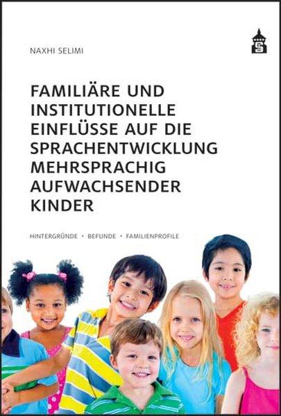Familiäre und institutionelle Einflüsse auf die Sprachentwicklung mehrsprachig aufwachsender Kinder als Buch von Naxhi S