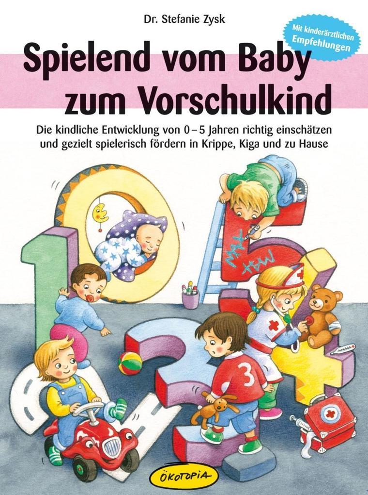 Spielend vom Baby zum Vorschulkind als Buch von Stefanie Zysk
