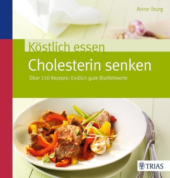 Köstlich essen - Cholesterin senken als Buch von Anne Iburg