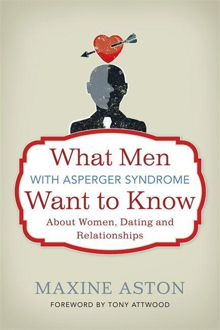 What Men with Asperger Syndrome Want to Know About Women, Dating and Relationships als eBook von Maxine Aston