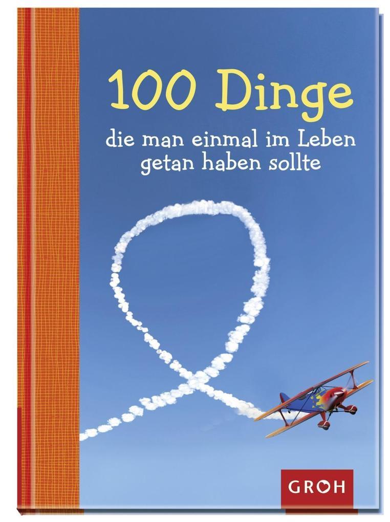 100 Dinge, die man einmal im Leben getan haben sollte als Buch von