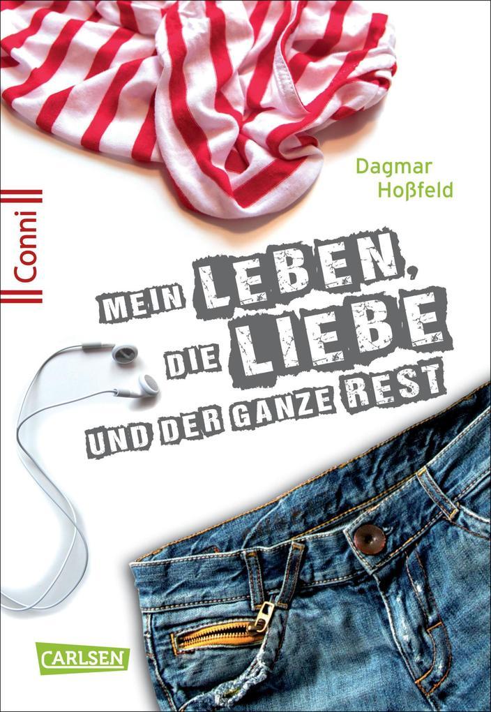Conni 15 1: Mein Leben, die Liebe und der ganze Rest als eBook von Dagmar Hoßfeld