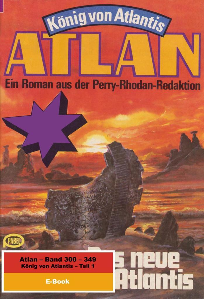Atlan-Paket 7: König von Atlantis (Teil 1) als eBook von Clark Darlton, H.G. Ewers, H.G. Francis, Hans Kneifel, Harvey P