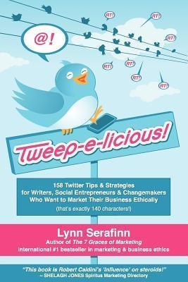 Tweep-E-Licious! 158 Twitter Tips & Strategies for Writers, Social Entrepreneurs & Changemakers Who Want to Market Their