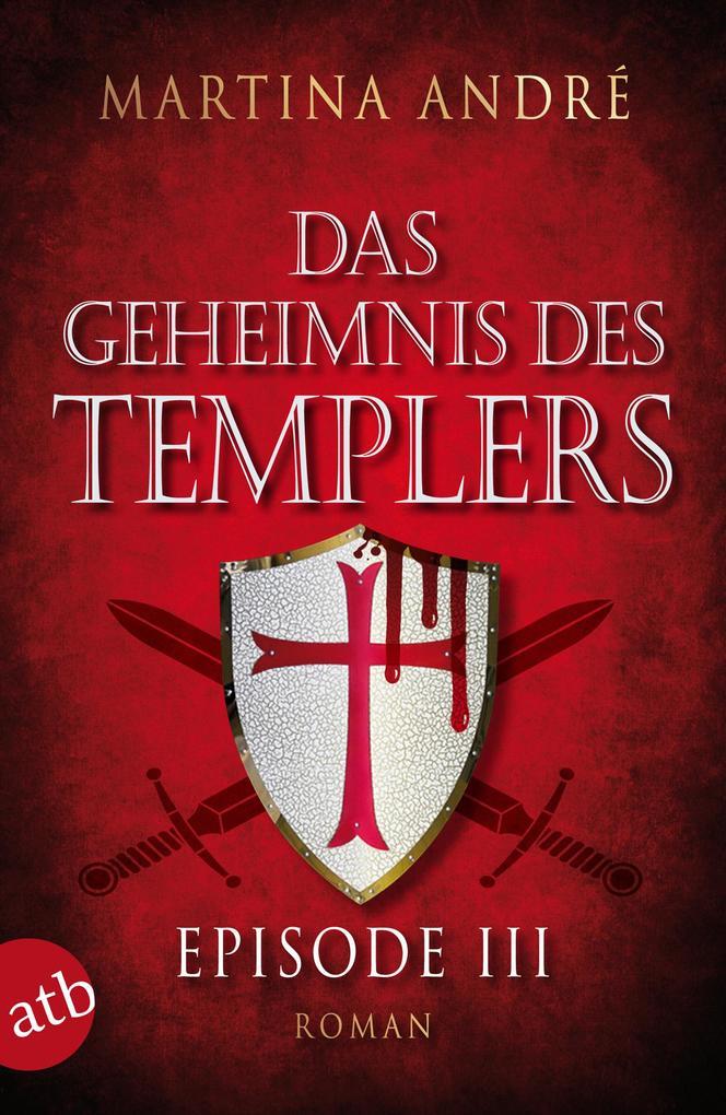 Das Geheimnis des Templers - Episode III als eBook von Martina André