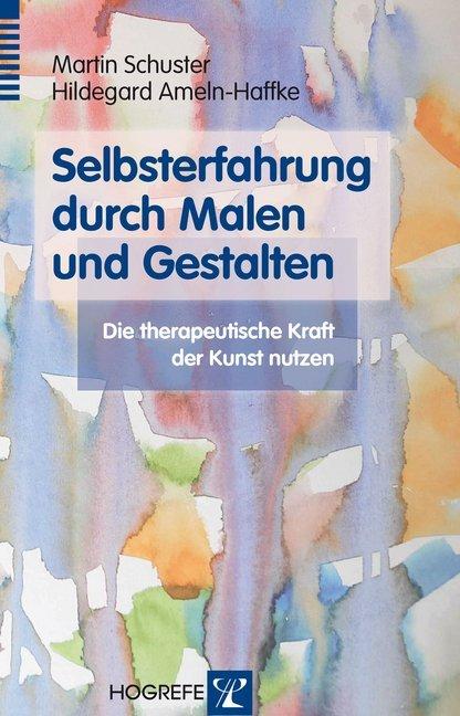 Selbsterfahrung durch Malen und Gestalten als Buch von Martin Schuster, Hildegard Ameln-Haffke
