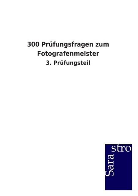 300 Prüfungsfragen zum Fotografenmeister als Buch von