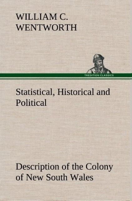 Statistical, Historical and Political Description of the Colony of New South Wales als Buch von William Charles Wentwort