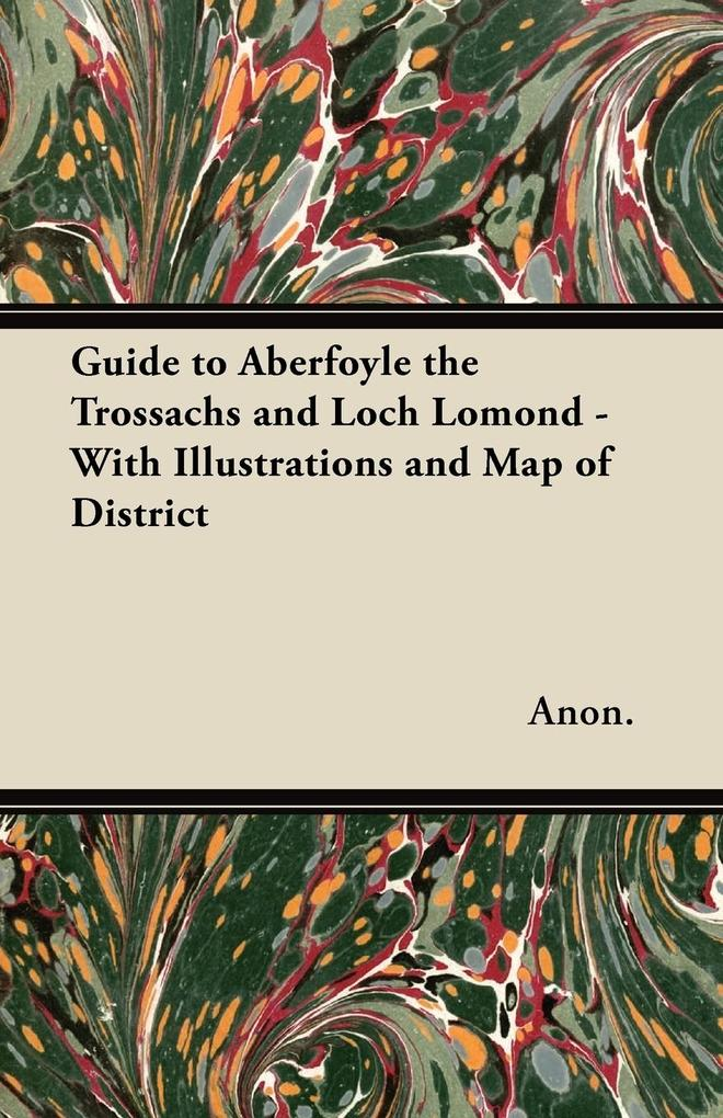 Guide to Aberfoyle the Trossachs and Loch Lomond - With Illustrations and Map of District als Taschenbuch von Anon.