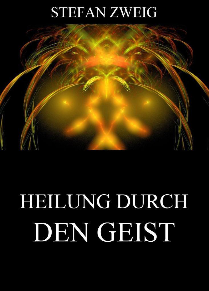 Die Heilung durch den Geist als eBook von Stefan Zweig