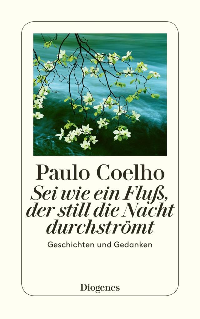 Sei wie ein Fluß, der still die Nacht durchströmt als eBook von Paulo Coelho