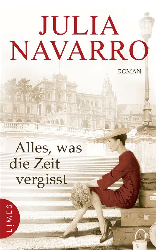 Alles, was die Zeit vergisst als eBook von Julia Navarro