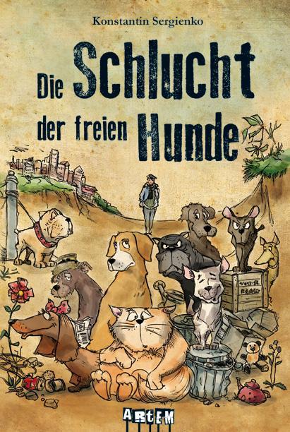 Die Schlucht der freien Hunde als Buch von Konstantin Sergienko