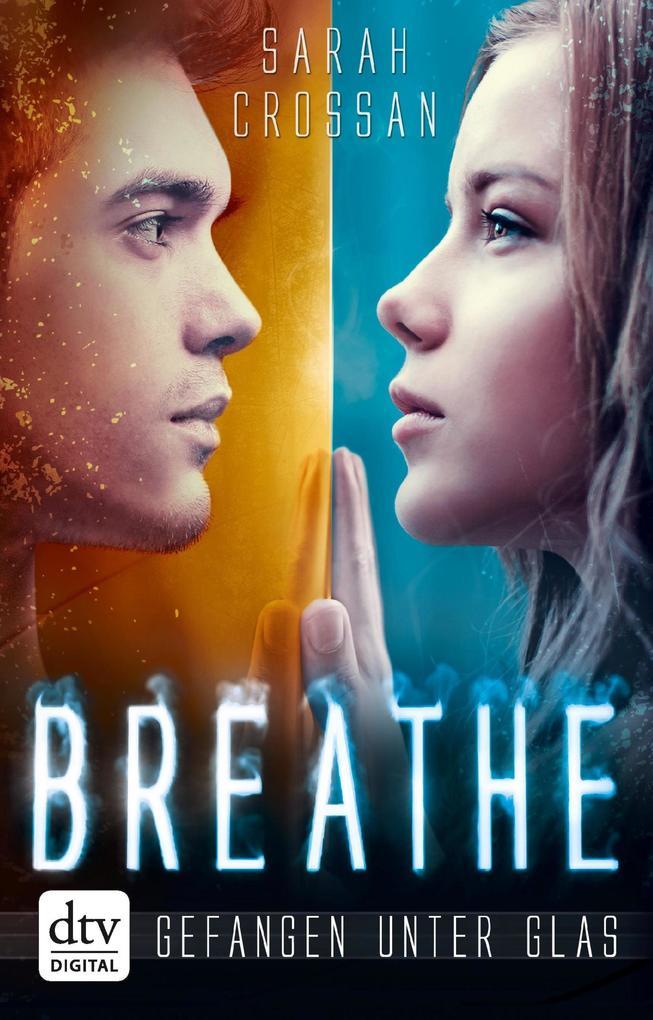 Breathe - Gefangen unter Glas als eBook von Sarah Crossan